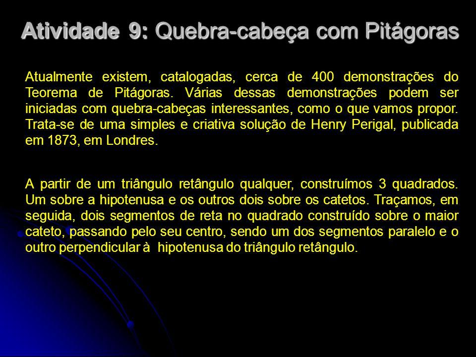 Atividade 9: Quebra-cabeça com Pitágoras Atualmente existem, catalogadas, cerca de 400 demonstrações do Teorema de Pitágoras. Várias dessas demonstraç
