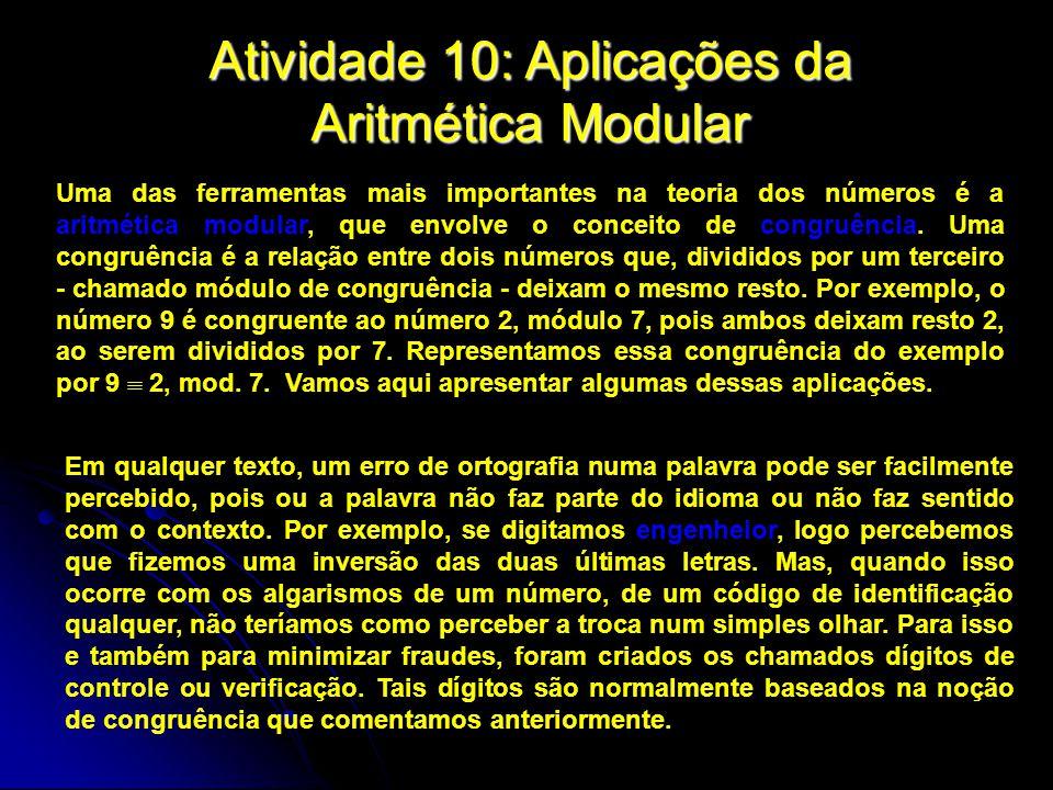 Atividade 10: Aplicações da Aritmética Modular Uma das ferramentas mais importantes na teoria dos números é a aritmética modular, que envolve o concei