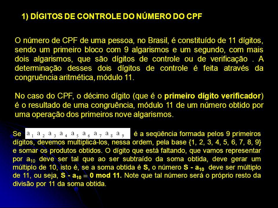 O número de CPF de uma pessoa, no Brasil, é constituído de 11 dígitos, sendo um primeiro bloco com 9 algarismos e um segundo, com mais dois algarismos