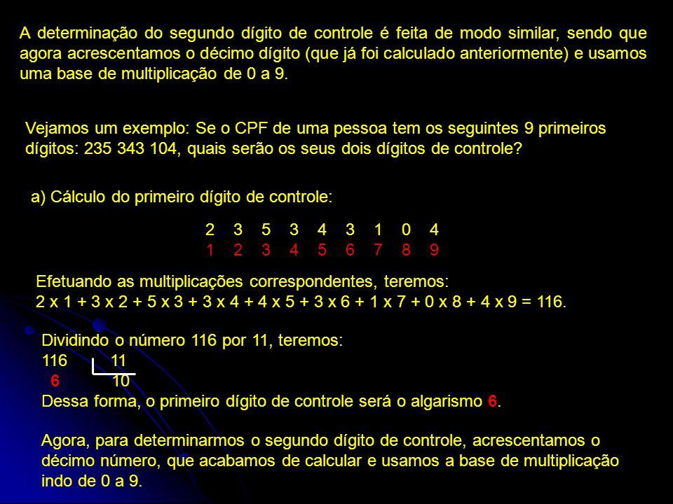 A determinação do segundo dígito de controle é feita de modo similar, sendo que agora acrescentamos o décimo dígito (que já foi calculado anteriorment
