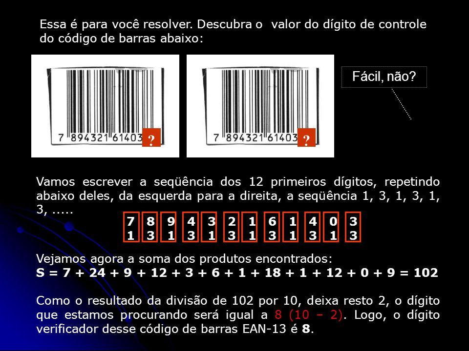 Essa é para você resolver. Descubra o valor do dígito de controle do código de barras abaixo: Vamos escrever a seqüência dos 12 primeiros dígitos, rep