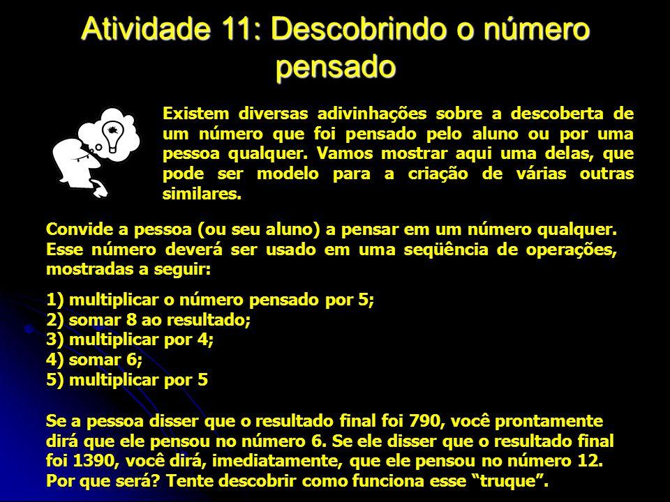 Atividade 11: Descobrindo o número pensado Existem diversas adivinhações sobre a descoberta de um número que foi pensado pelo aluno ou por uma pessoa qualquer.