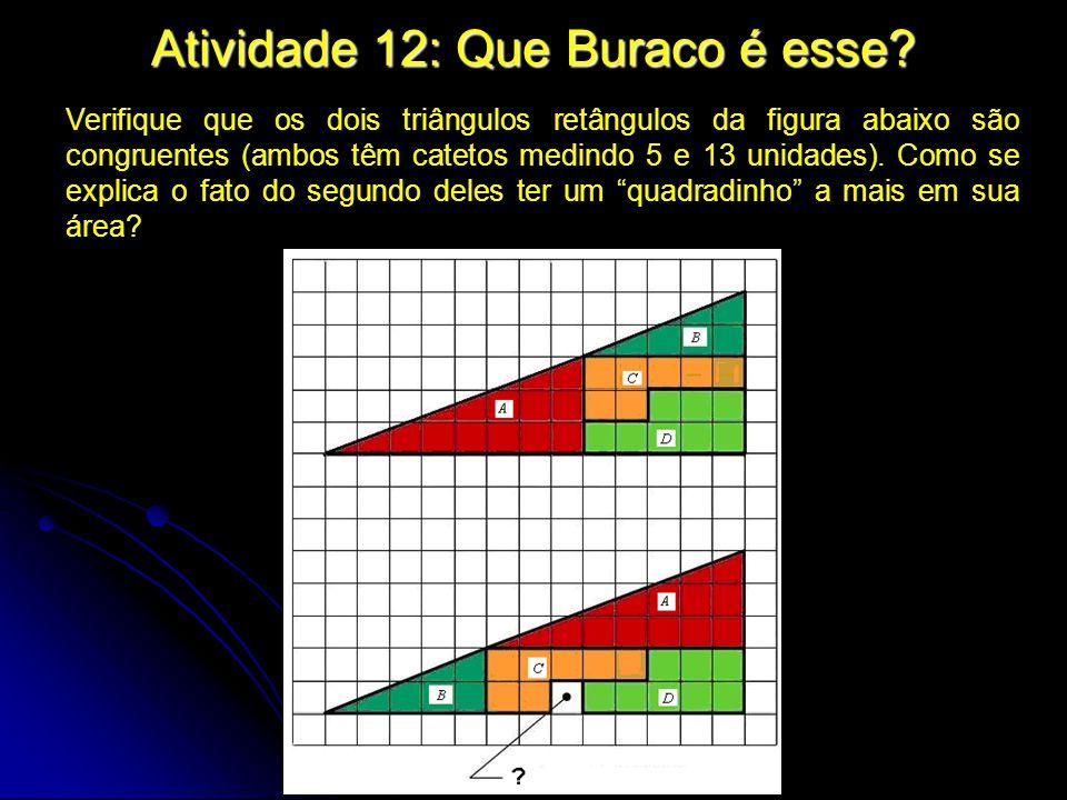 Atividade 12: Que Buraco é esse? Verifique que os dois triângulos retângulos da figura abaixo são congruentes (ambos têm catetos medindo 5 e 13 unidad