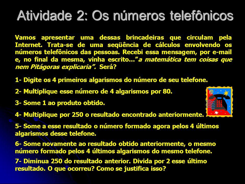 Atividade 2: Os números telefônicos Vamos apresentar uma dessas brincadeiras que circulam pela Internet. Trata-se de uma seqüência de cálculos envolve
