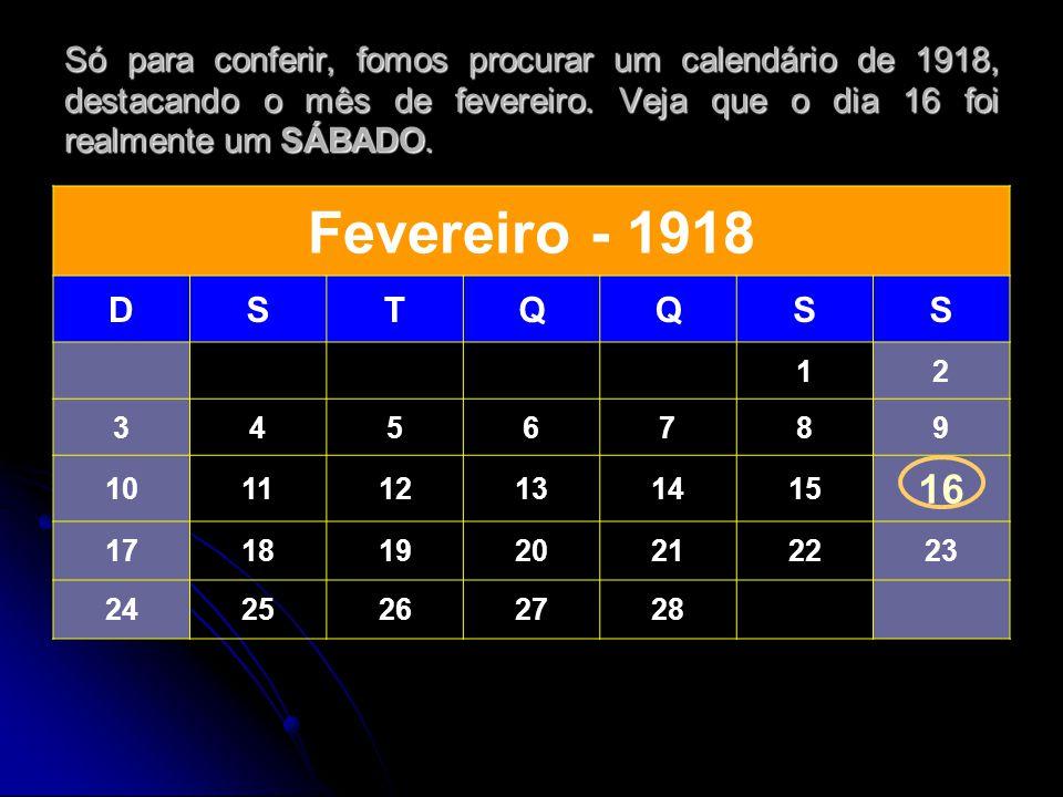 Só para conferir, fomos procurar um calendário de 1918, destacando o mês de fevereiro.