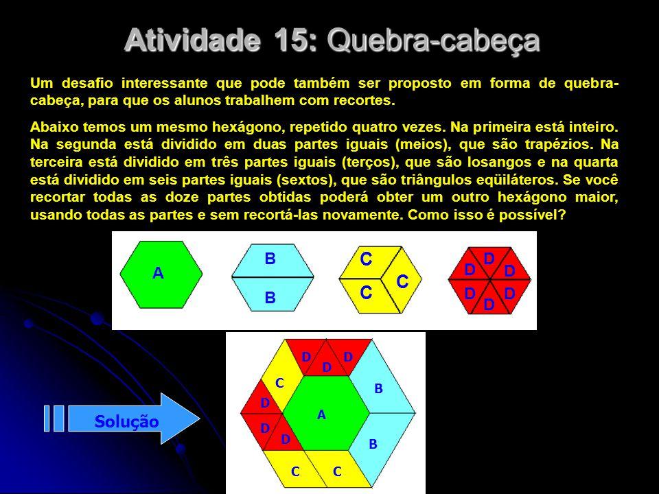 Atividade 15: Quebra-cabeça Um desafio interessante que pode também ser proposto em forma de quebra- cabeça, para que os alunos trabalhem com recortes