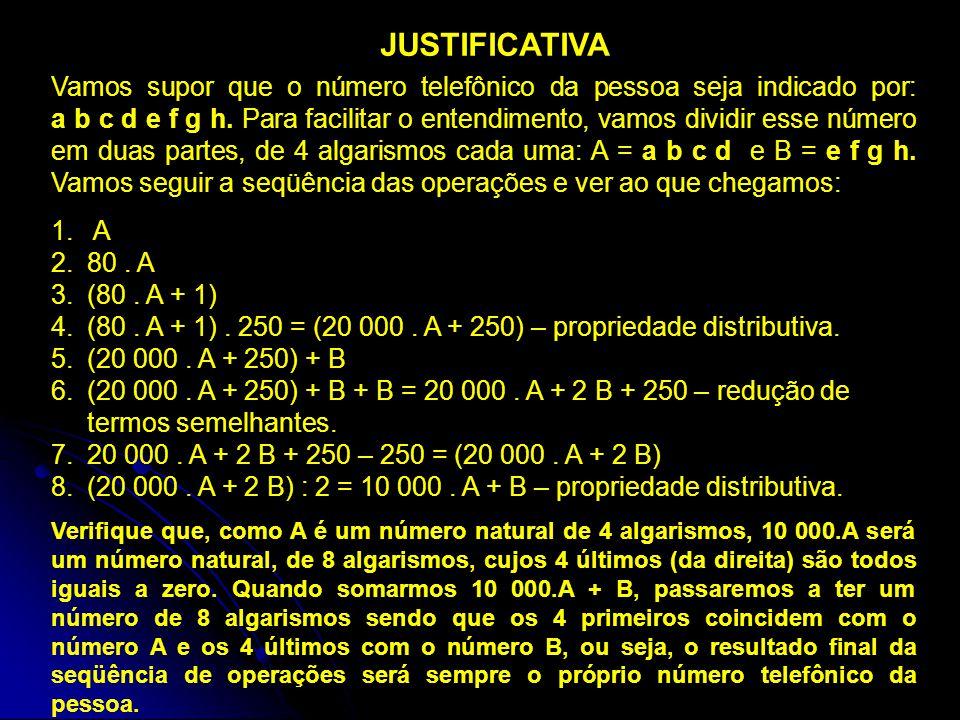 JUSTIFICATIVA Vamos supor que o número telefônico da pessoa seja indicado por: a b c d e f g h. Para facilitar o entendimento, vamos dividir esse núme