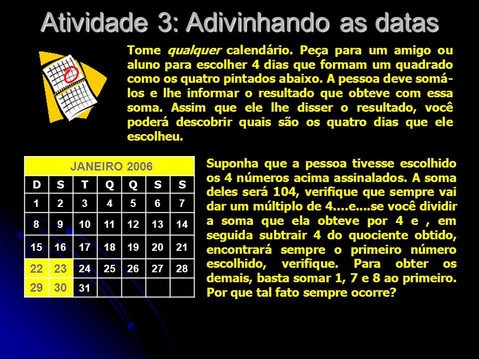 Atividade 3: Adivinhando as datas Tome qualquer calendário. Peça para um amigo ou aluno para escolher 4 dias que formam um quadrado como os quatro pin