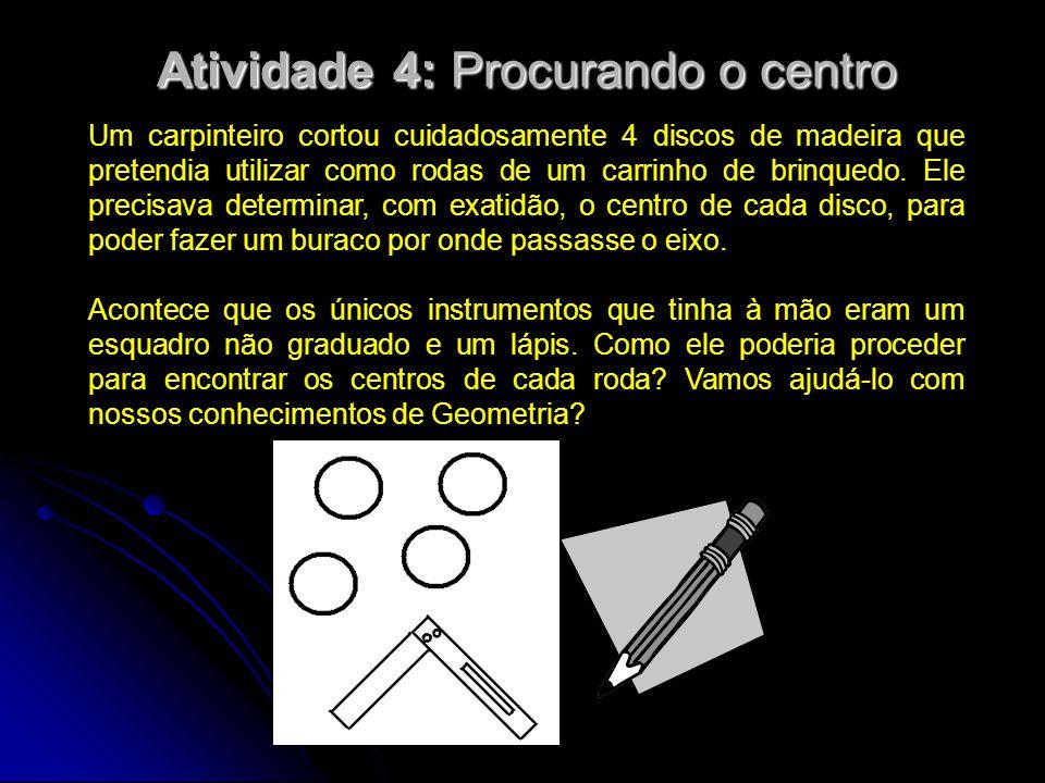Solução Coloca-se o vértice do esquadro num ponto qualquer da borda da roda e, com o lápis, marcam-se as interseções dos lados do esquadro com a borda da roda.