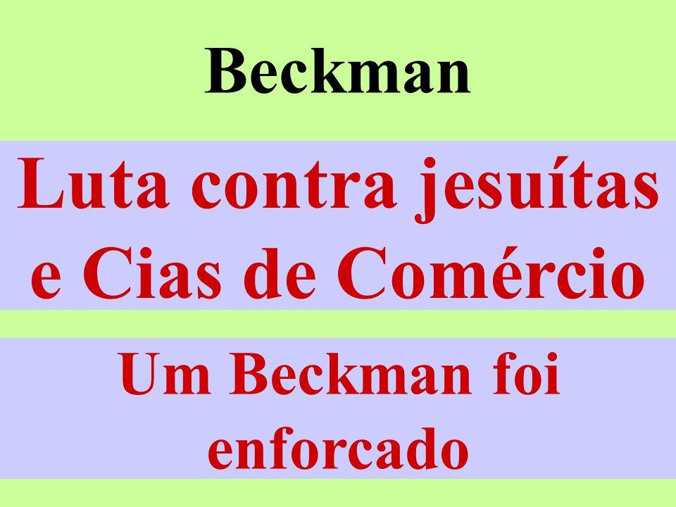 Beckman Maranhão - 1684 Monopólio das Cias Falta de escravos