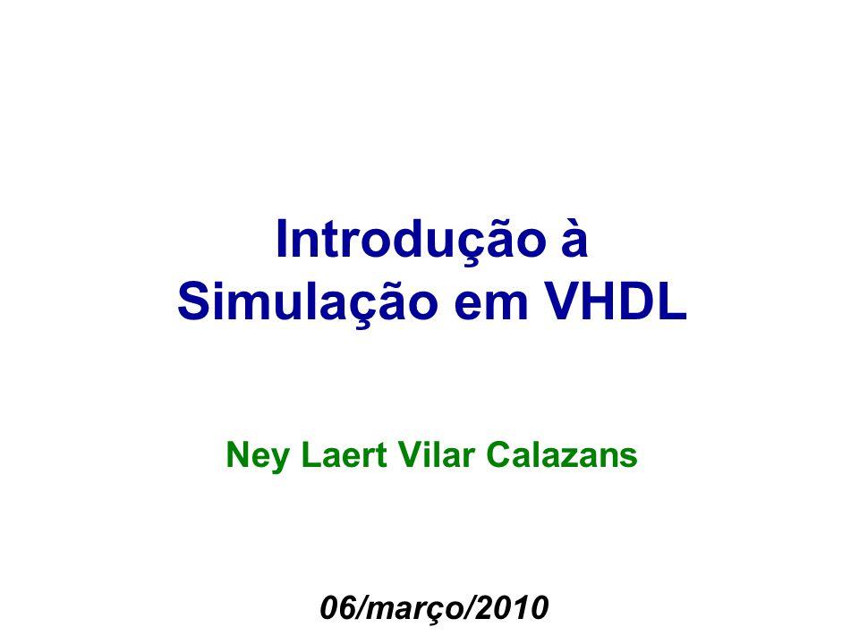 Introdução à Simulação em VHDL Ney Laert Vilar Calazans 06/março/2010