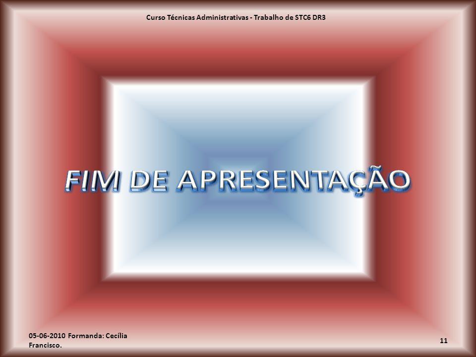 05-06-2010 Formanda: Cecília Francisco. Curso Técnicas Administrativas - Trabalho de STC6 DR3 11