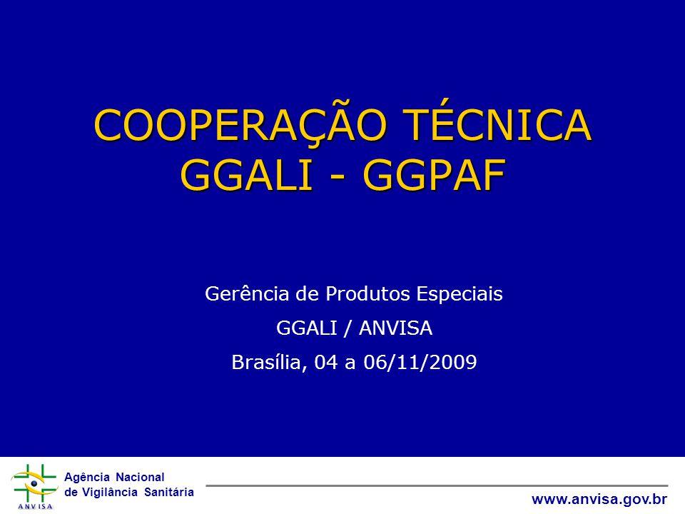 Agência Nacional de Vigilância Sanitária www.anvisa.gov.br COOPERAÇÃO TÉCNICA GGALI - GGPAF Gerência de Produtos Especiais GGALI / ANVISA Brasília, 04 a 06/11/2009