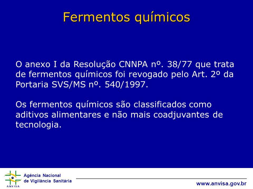 Agência Nacional de Vigilância Sanitária www.anvisa.gov.br Fermentos químicos O anexo I da Resolução CNNPA nº.