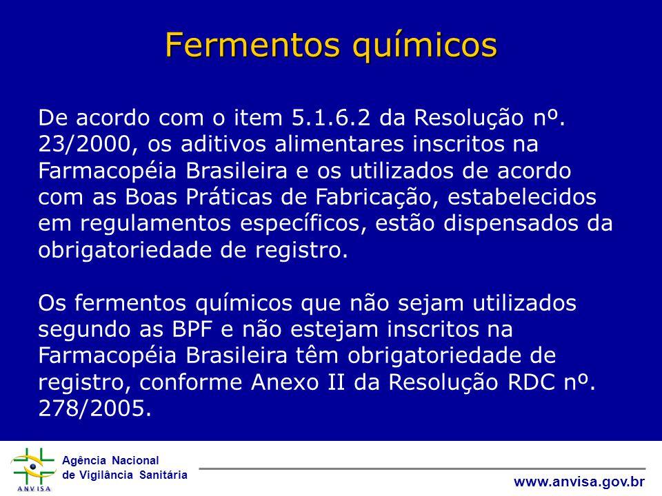 Agência Nacional de Vigilância Sanitária www.anvisa.gov.br Fermentos químicos De acordo com o item 5.1.6.2 da Resolução nº.