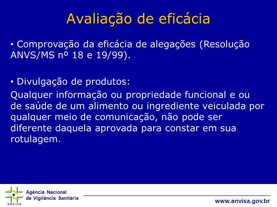 Agência Nacional de Vigilância Sanitária www.anvisa.gov.br Avaliação de eficácia • Comprovação da eficácia de alegações (Resolução ANVS/MS nº 18 e 19/99).