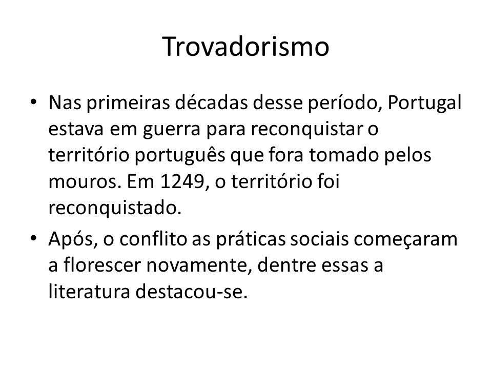 Trovadorismo • Nas primeiras décadas desse período, Portugal estava em guerra para reconquistar o território português que fora tomado pelos mouros. E
