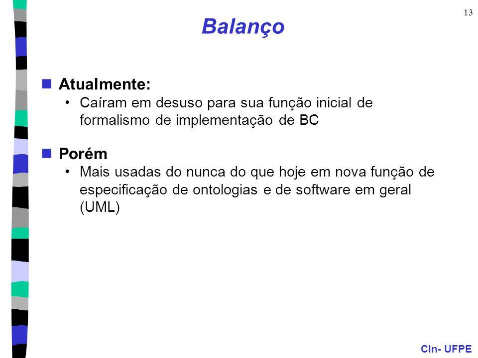 CIn- UFPE 13 Balanço  Atualmente: •Caíram em desuso para sua função inicial de formalismo de implementação de BC  Porém •Mais usadas do nunca do que