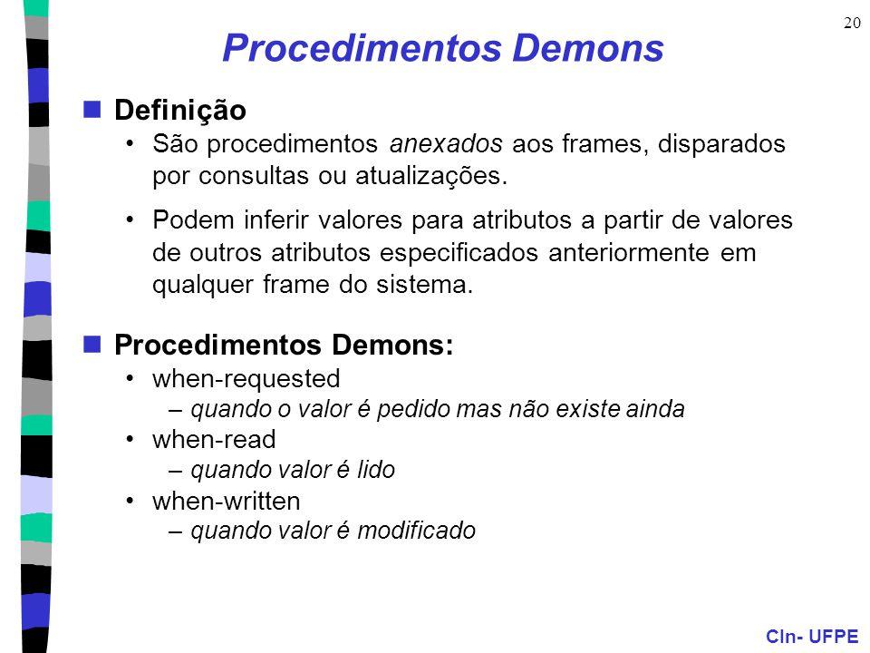 CIn- UFPE 20 Procedimentos Demons  Definição •São procedimentos anexados aos frames, disparados por consultas ou atualizações. •Podem inferir valores