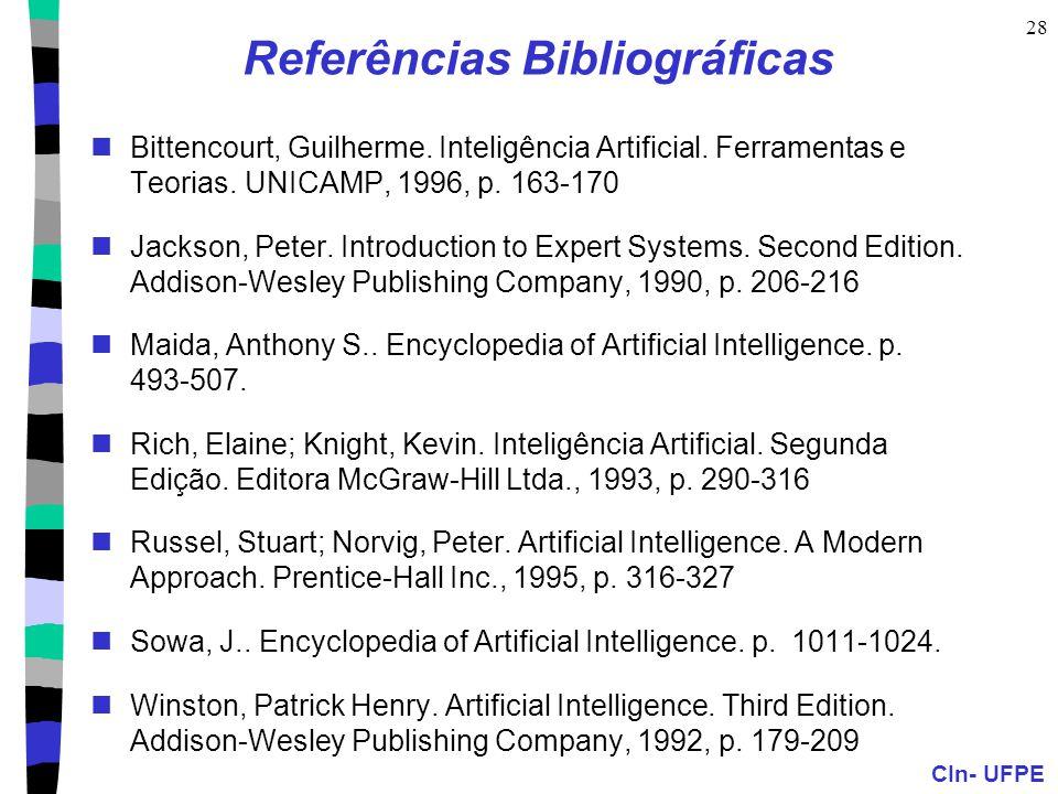 CIn- UFPE 28 Referências Bibliográficas  Bittencourt, Guilherme. Inteligência Artificial. Ferramentas e Teorias. UNICAMP, 1996, p. 163-170  Jackson,