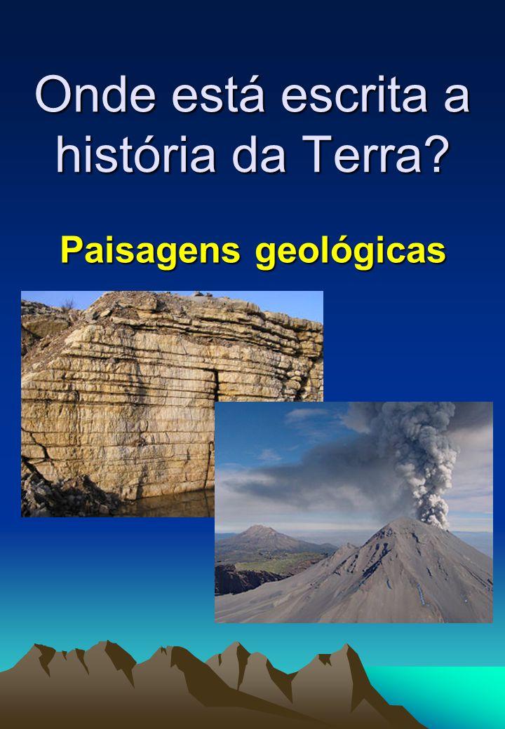 Onde está escrita a história da Terra? Paisagens geológicas