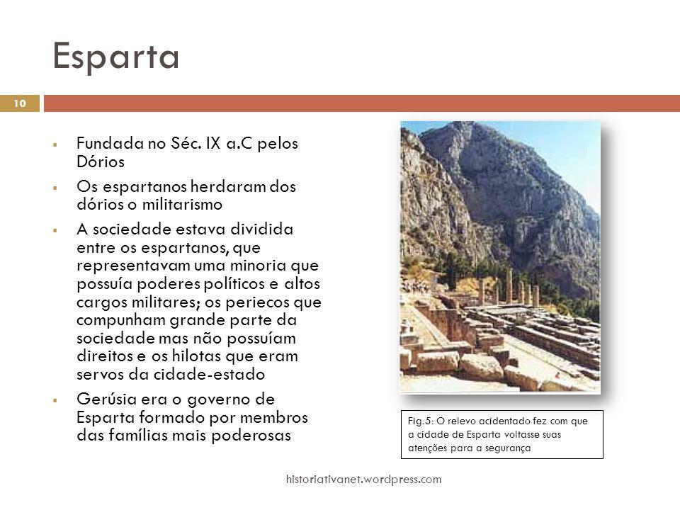 Esparta  Fundada no Séc. IX a.C pelos Dórios  Os espartanos herdaram dos dórios o militarismo  A sociedade estava dividida entre os espartanos, que