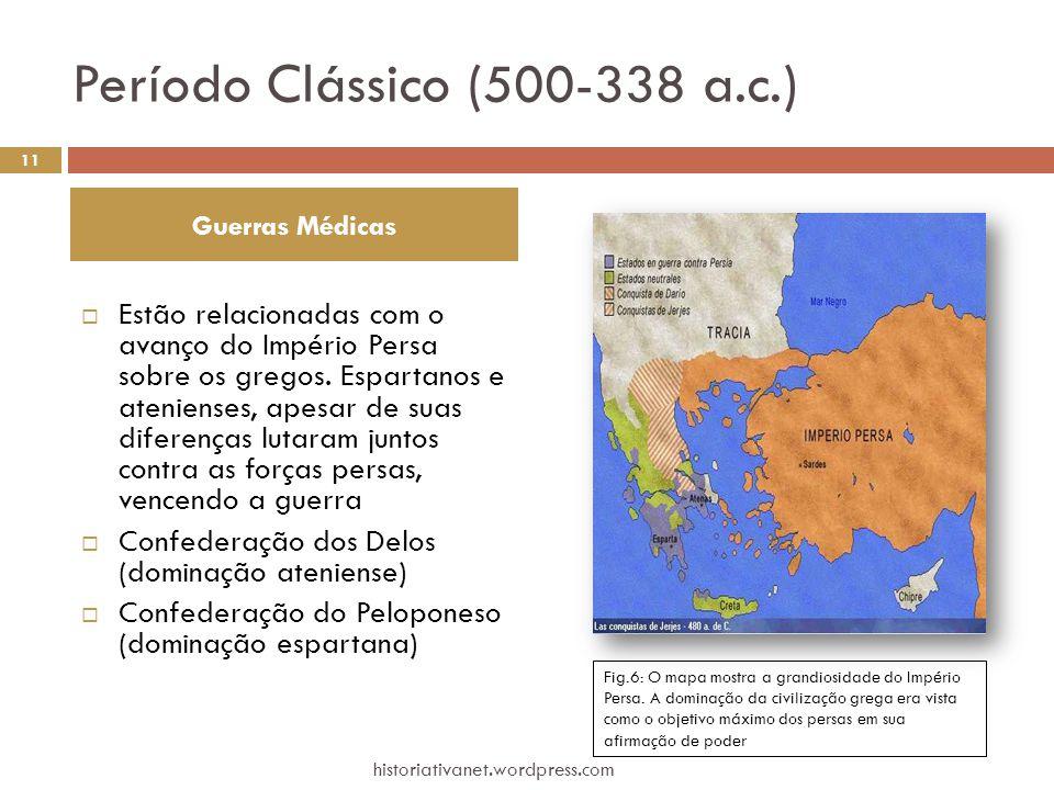 Período Clássico ( 500-338 a.c.)  Estão relacionadas com o avanço do Império Persa sobre os gregos. Espartanos e atenienses, apesar de suas diferença
