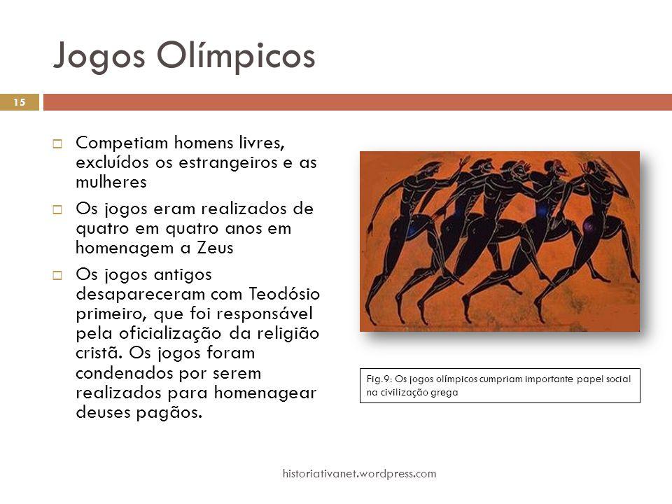 Jogos Olímpicos  Competiam homens livres, excluídos os estrangeiros e as mulheres  Os jogos eram realizados de quatro em quatro anos em homenagem a