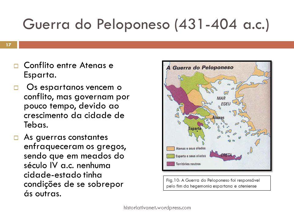 Guerra do Peloponeso (431-404 a.c.)  Conflito entre Atenas e Esparta.  Os espartanos vencem o conflito, mas governam por pouco tempo, devido ao cres