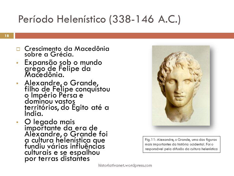 Período Helenístico (338-146 A.C.)  Crescimento da Macedônia sobre a Grécia.  Expansão sob o mundo grego de Felipe da Macedônia.  Alexandre, o Gran