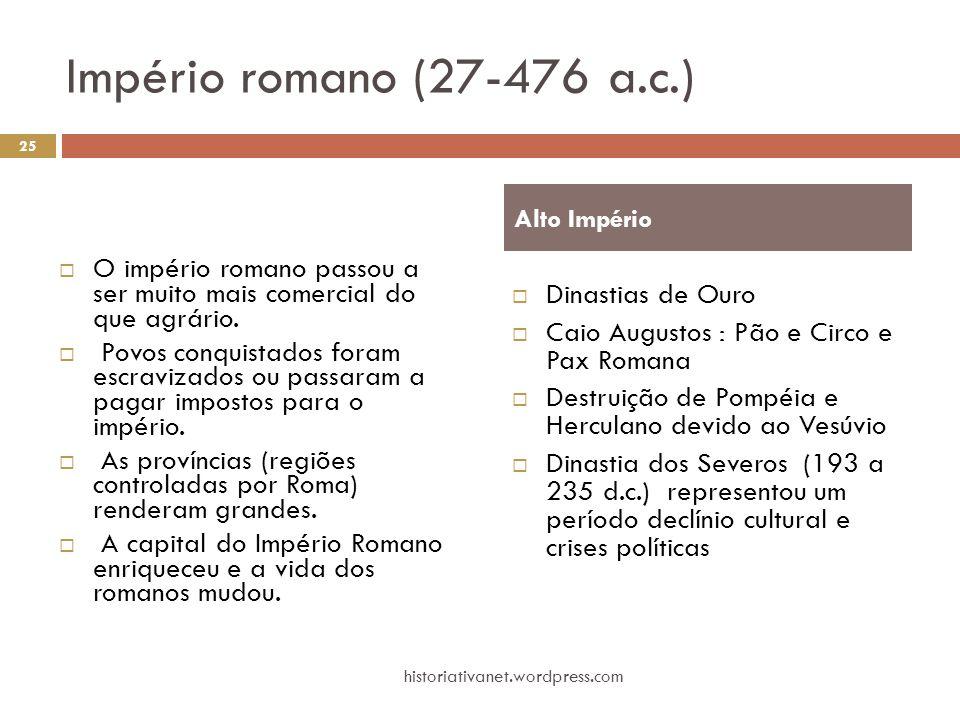 Império romano (27-476 a.c.)  O império romano passou a ser muito mais comercial do que agrário.  Povos conquistados foram escravizados ou passaram