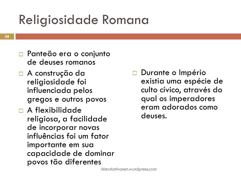 Religiosidade Romana  Panteão era o conjunto de deuses romanos  A construção da religiosidade foi influenciada pelos gregos e outros povos  A flexi