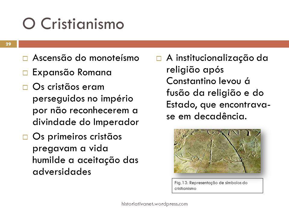 O Cristianismo  Ascensão do monoteísmo  Expansão Romana  Os cristãos eram perseguidos no império por não reconhecerem a divindade do Imperador  Os