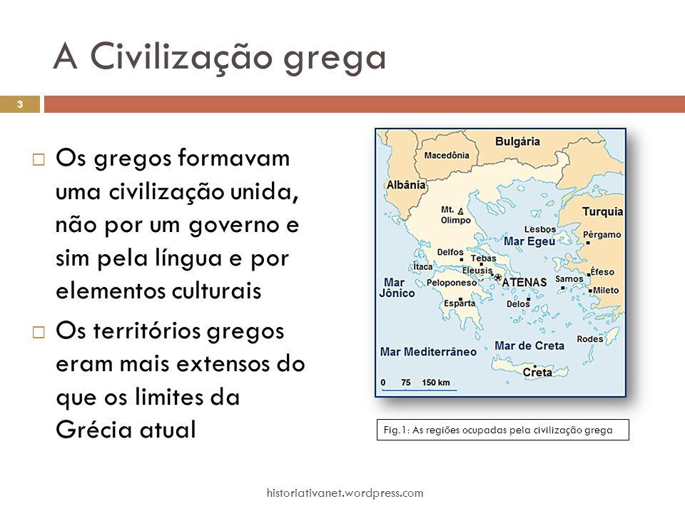 A Civilização grega  Os gregos formavam uma civilização unida, não por um governo e sim pela língua e por elementos culturais  Os territórios gregos