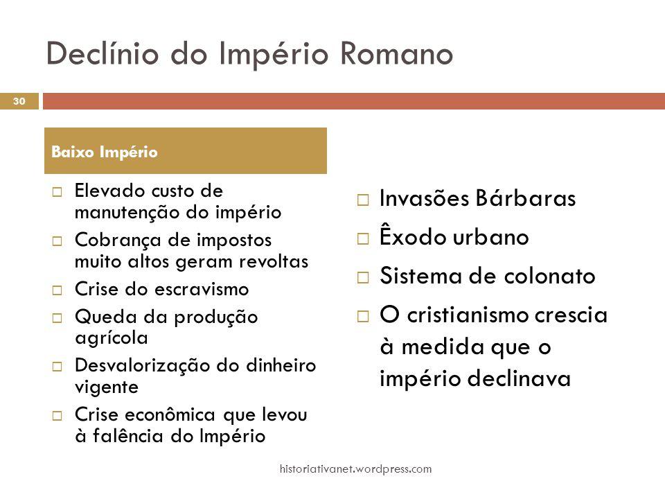 Declínio do Império Romano  Elevado custo de manutenção do império  Cobrança de impostos muito altos geram revoltas  Crise do escravismo  Queda da