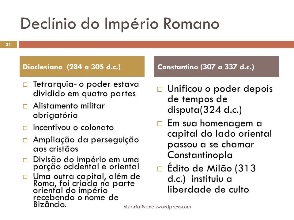 Declínio do Império Romano  Tetrarquia- o poder estava dividido em quatro partes  Alistamento militar obrigatório  Incentivou o colonato  Ampliaçã