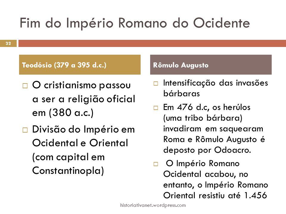 Fim do Império Romano do Ocidente  O cristianismo passou a ser a religião oficial em (380 a.c.)  Divisão do Império em Ocidental e Oriental (com cap
