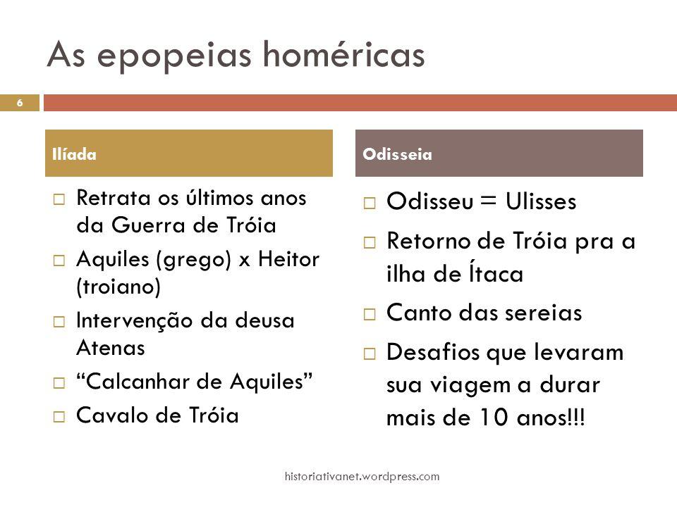 """As epopeias homéricas  Retrata os últimos anos da Guerra de Tróia  Aquiles (grego) x Heitor (troiano)  Intervenção da deusa Atenas  """"Calcanhar de"""