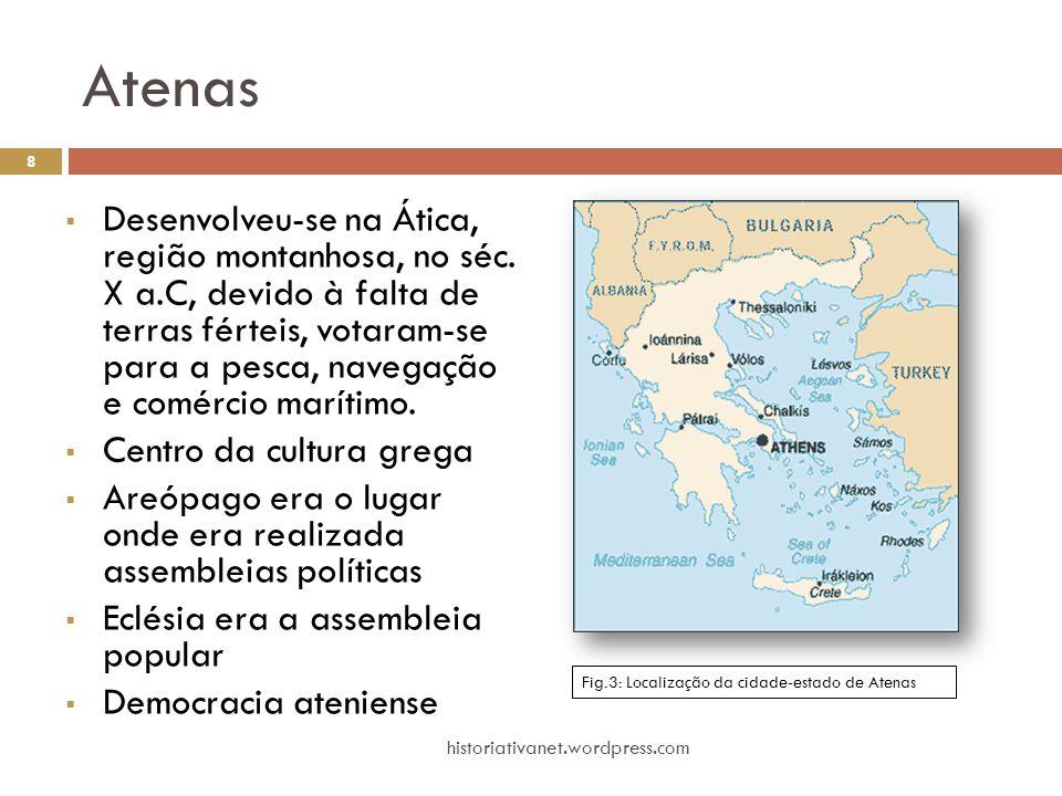 Atenas  Desenvolveu-se na Ática, região montanhosa, no séc. X a.C, devido à falta de terras férteis, votaram-se para a pesca, navegação e comércio ma