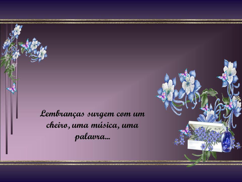Lembrança é da memória, saudade é da alma. Muitas lembranças, poucas saudades.