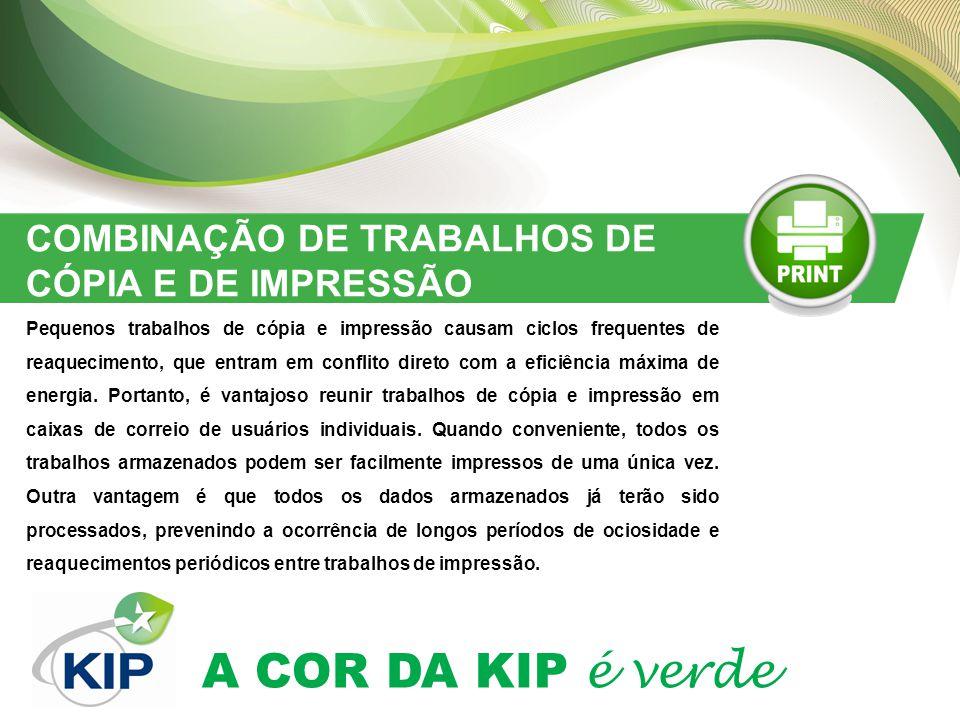 A COR DA KIP é verde COMBINAÇÃO DE TRABALHOS DE CÓPIA E DE IMPRESSÃO Pequenos trabalhos de cópia e impressão causam ciclos frequentes de reaquecimento, que entram em conflito direto com a eficiência máxima de energia.