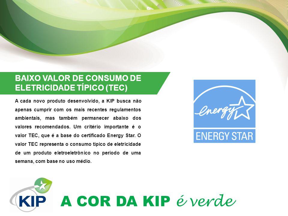A COR DA KIP é verde BAIXO VALOR DE CONSUMO DE ELETRICIDADE TÍPICO (TEC) A cada novo produto desenvolvido, a KIP busca não apenas cumprir com os mais recentes regulamentos ambientais, mas também permanecer abaixo dos valores recomendados.