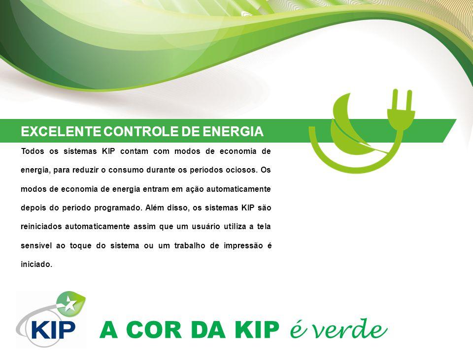A COR DA KIP é verde EXCELENTE CONTROLE DE ENERGIA Todos os sistemas KIP contam com modos de economia de energia, para reduzir o consumo durante os períodos ociosos.