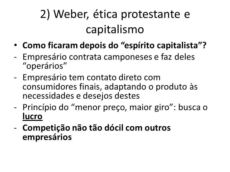 """2) Weber, ética protestante e capitalismo • Como ficaram depois do """"espírito capitalista""""? -Empresário contrata camponeses e faz deles """"operários"""" -Em"""