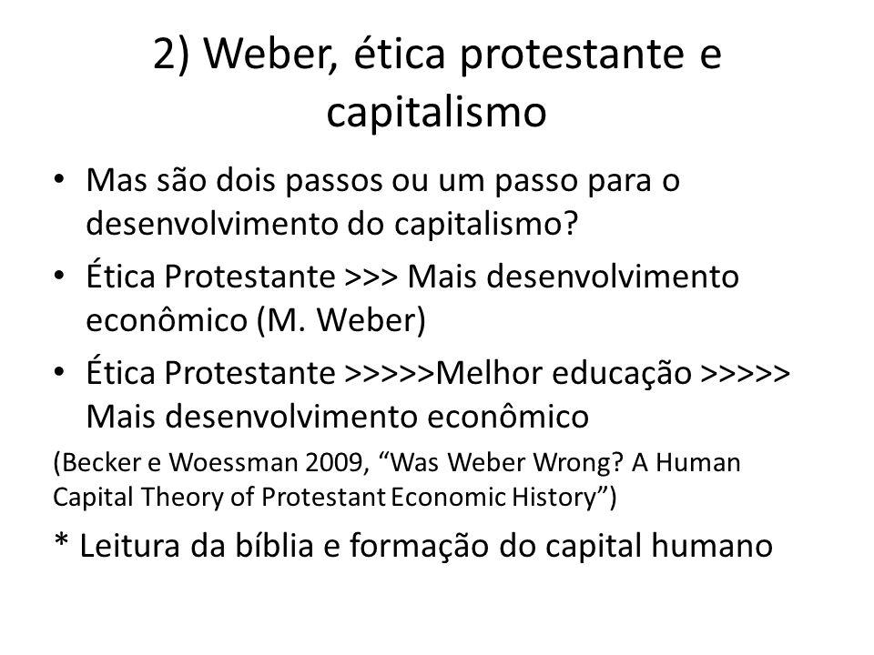 2) Weber, ética protestante e capitalismo • Mas são dois passos ou um passo para o desenvolvimento do capitalismo? • Ética Protestante >>> Mais desenv
