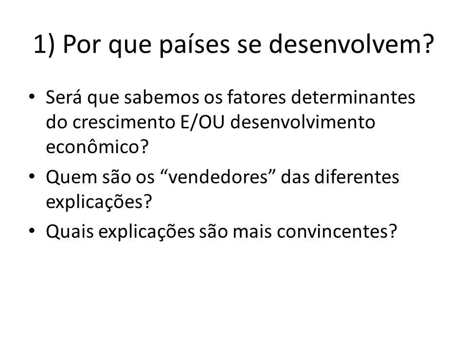 """1) Por que países se desenvolvem? • Será que sabemos os fatores determinantes do crescimento E/OU desenvolvimento econômico? • Quem são os """"vendedores"""
