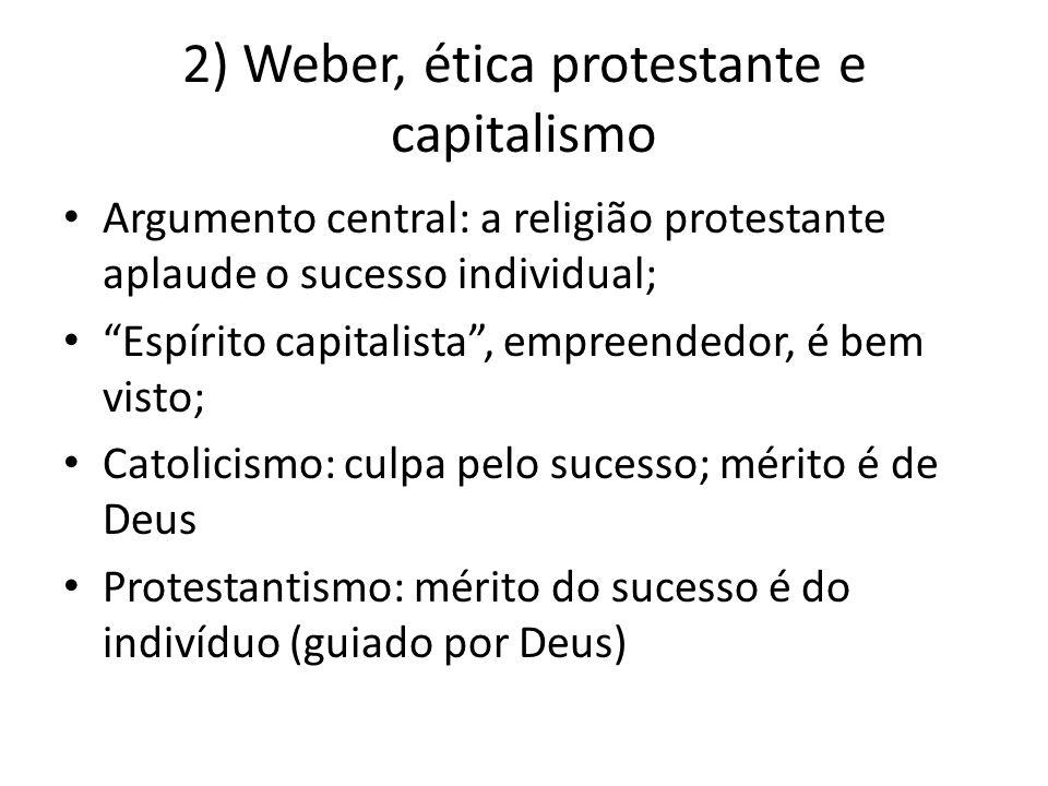 """2) Weber, ética protestante e capitalismo • Argumento central: a religião protestante aplaude o sucesso individual; • """"Espírito capitalista"""", empreend"""