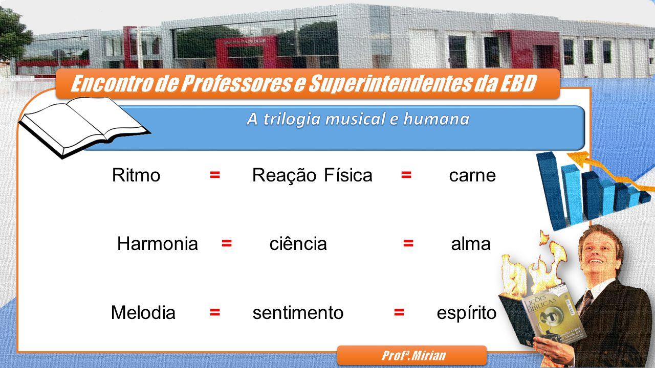 Ritmo = Reação Física = carne Harmonia = ciência = alma Melodia = sentimento = espírito