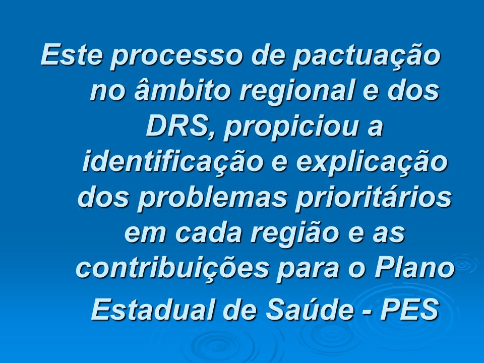 Este processo de pactuação no âmbito regional e dos DRS, propiciou a identificação e explicação dos problemas prioritários em cada região e as contrib