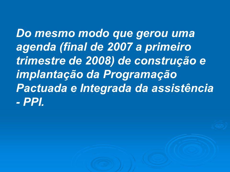 Do mesmo modo que gerou uma agenda (final de 2007 a primeiro trimestre de 2008) de construção e implantação da Programação Pactuada e Integrada da ass